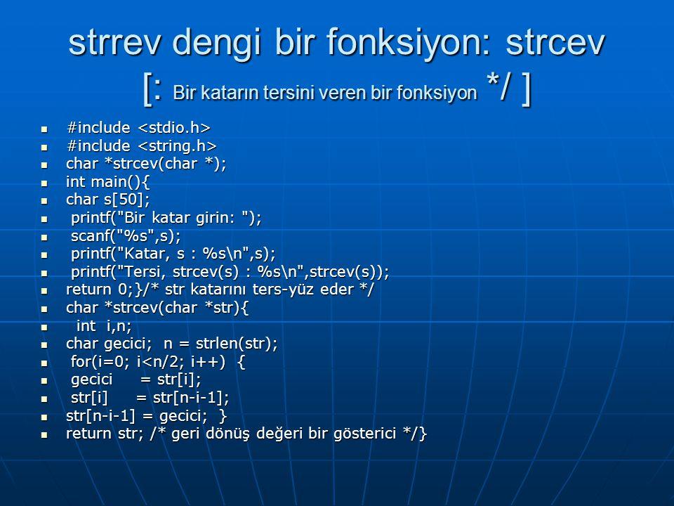 strrev dengi bir fonksiyon: strcev [: Bir katarın tersini veren bir fonksiyon */ ]